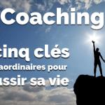 <b>Coaching: 5 clés extraordinaires pour réussir sa vie</b>