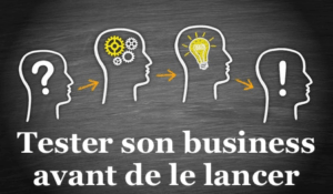 Tester son business avant de le lancer