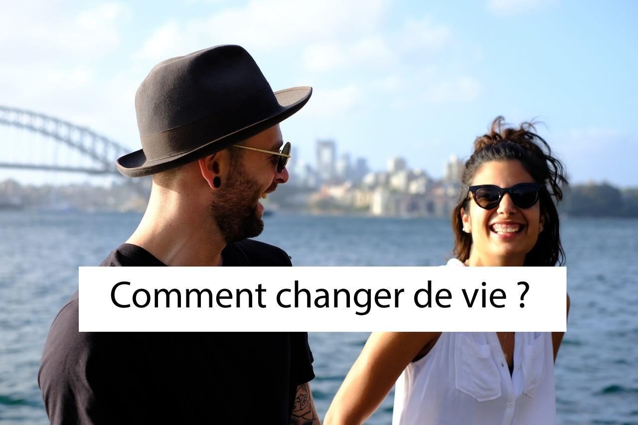Comment changer de vie dès aujourd'hui ?